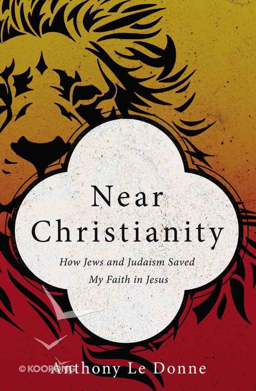 Near Christianity: How Jews and Judasim Saved My Faith in Jesus Paperback