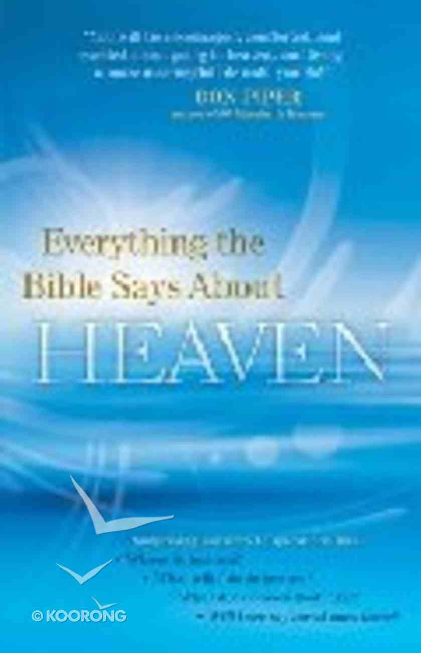 Everything the Bible Says About Heaven Paperback