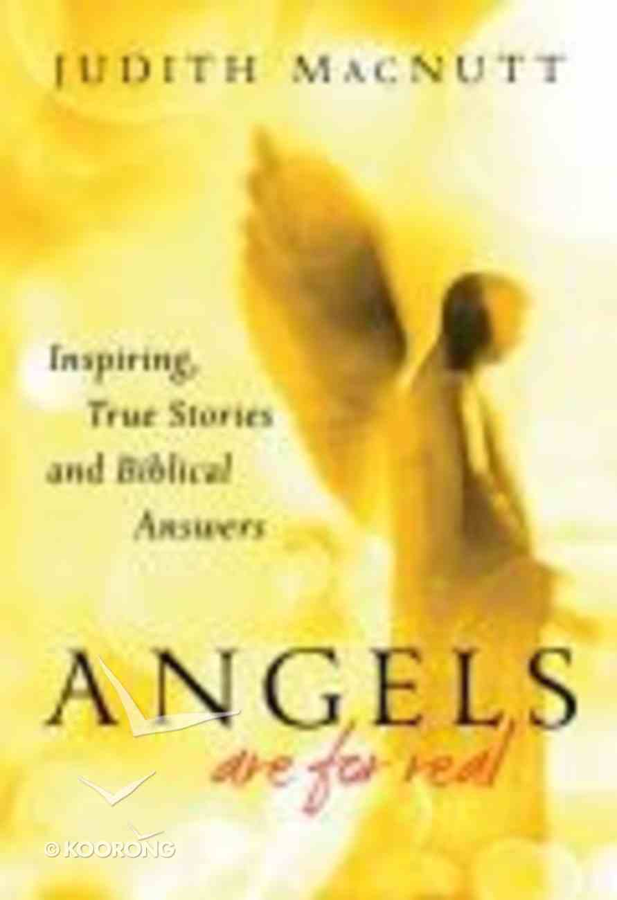 Angels Are For Real: Inspiring True Stories and Biblical Answers Paperback