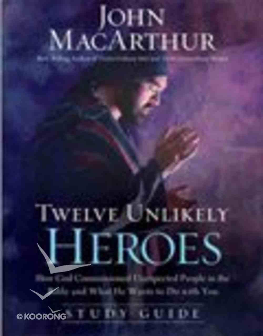Twelve Unlikely Heroes (Study Guide) Paperback