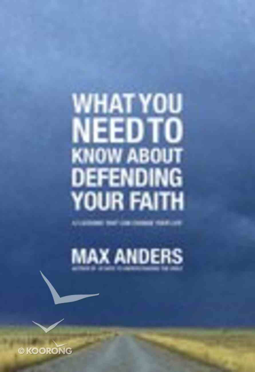 What You Need to Know About Defending Your Faith Paperback