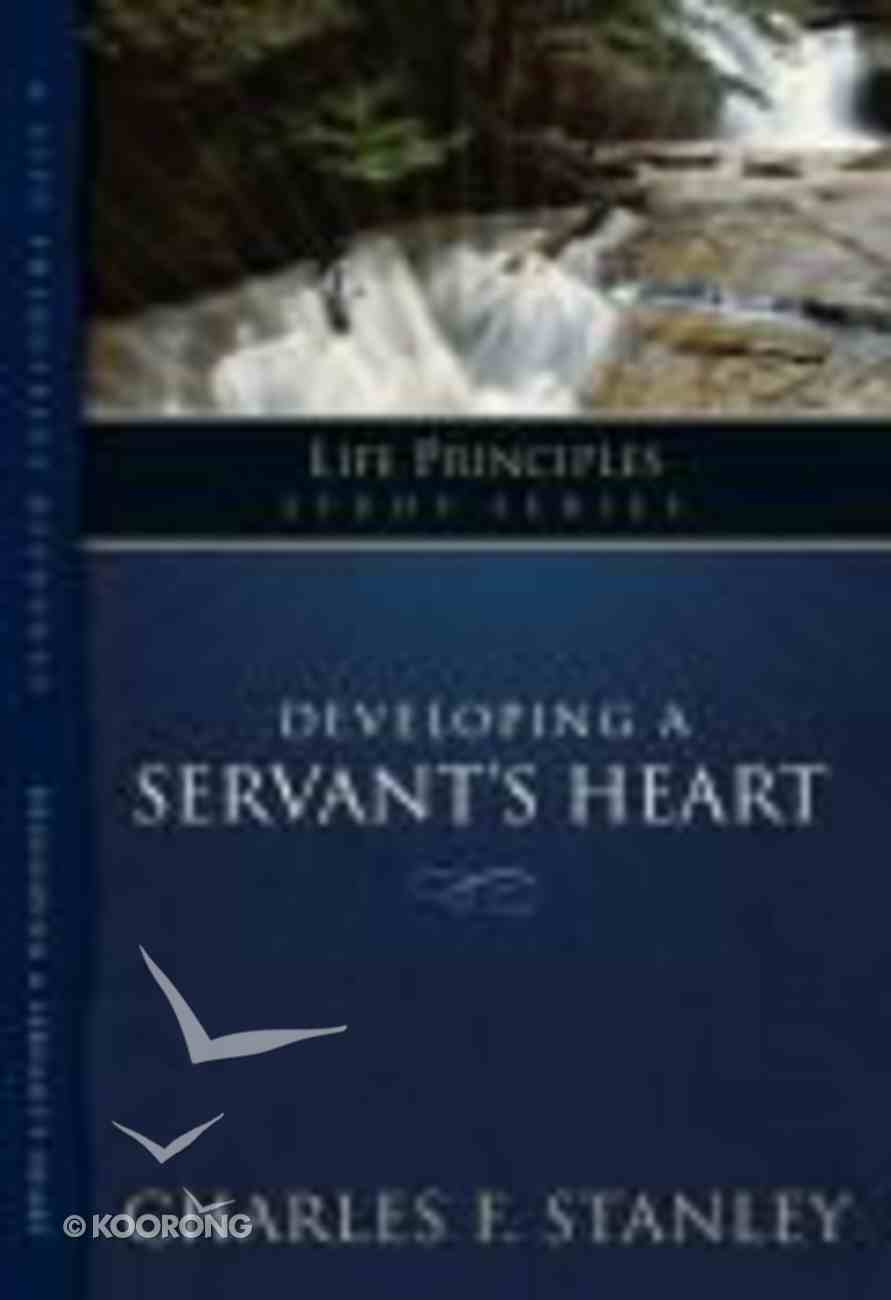 Developing a Servant's Heart: Give of Yourself and Receive From God (Life Principles Study Series) Paperback