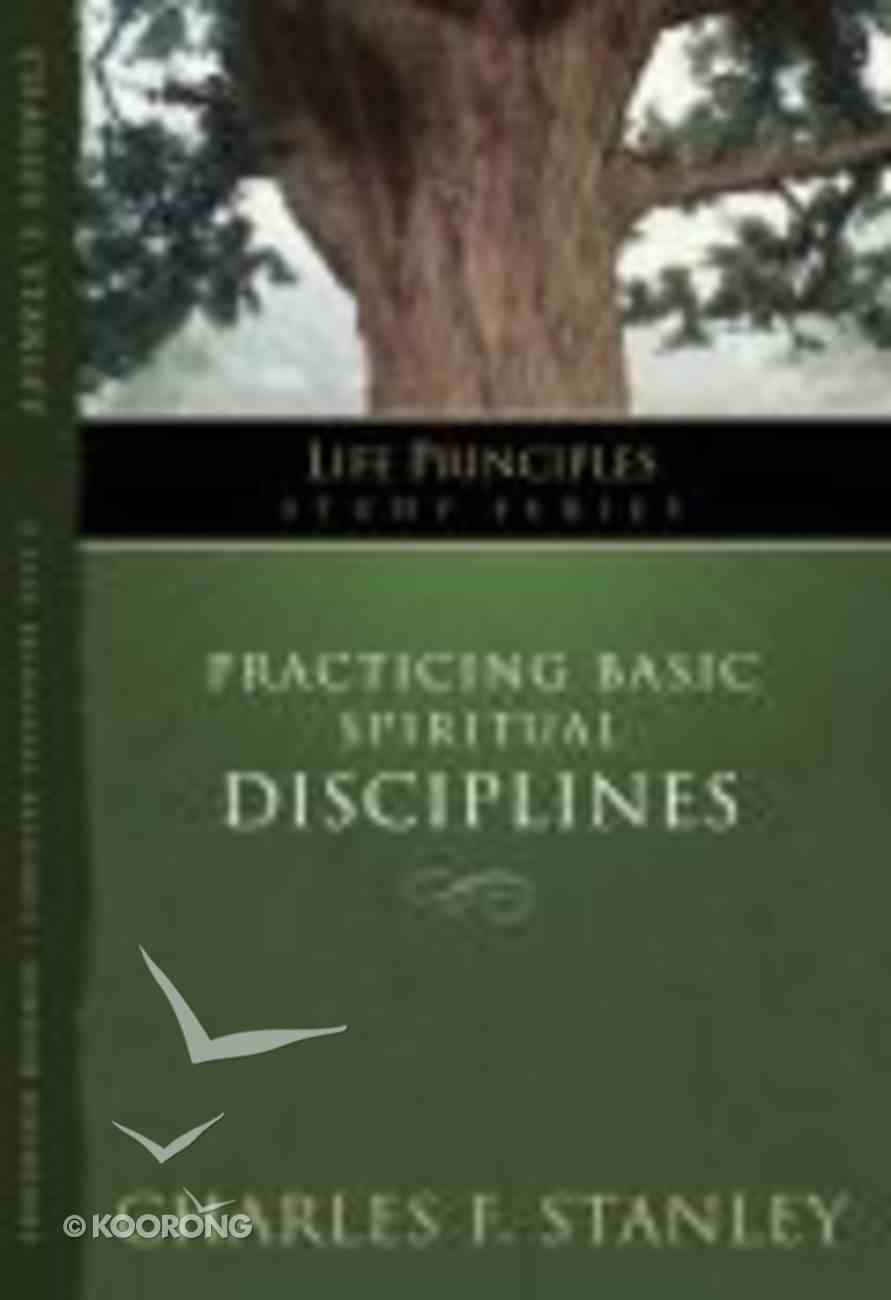 Practicing Basic Spiritual Disciplines (Life Principles Study Series) Paperback
