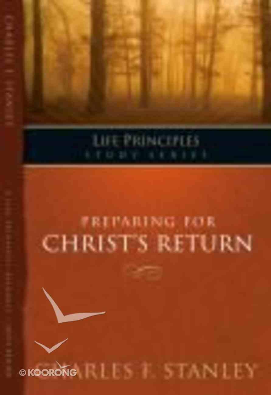 Preparing For Christ's Return (Life Principles Study Series) Paperback