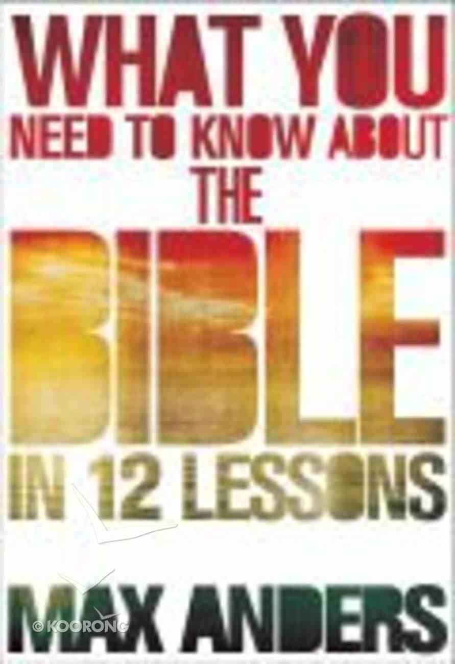 What You Need to Know About the Bible in 12 Lessons Paperback