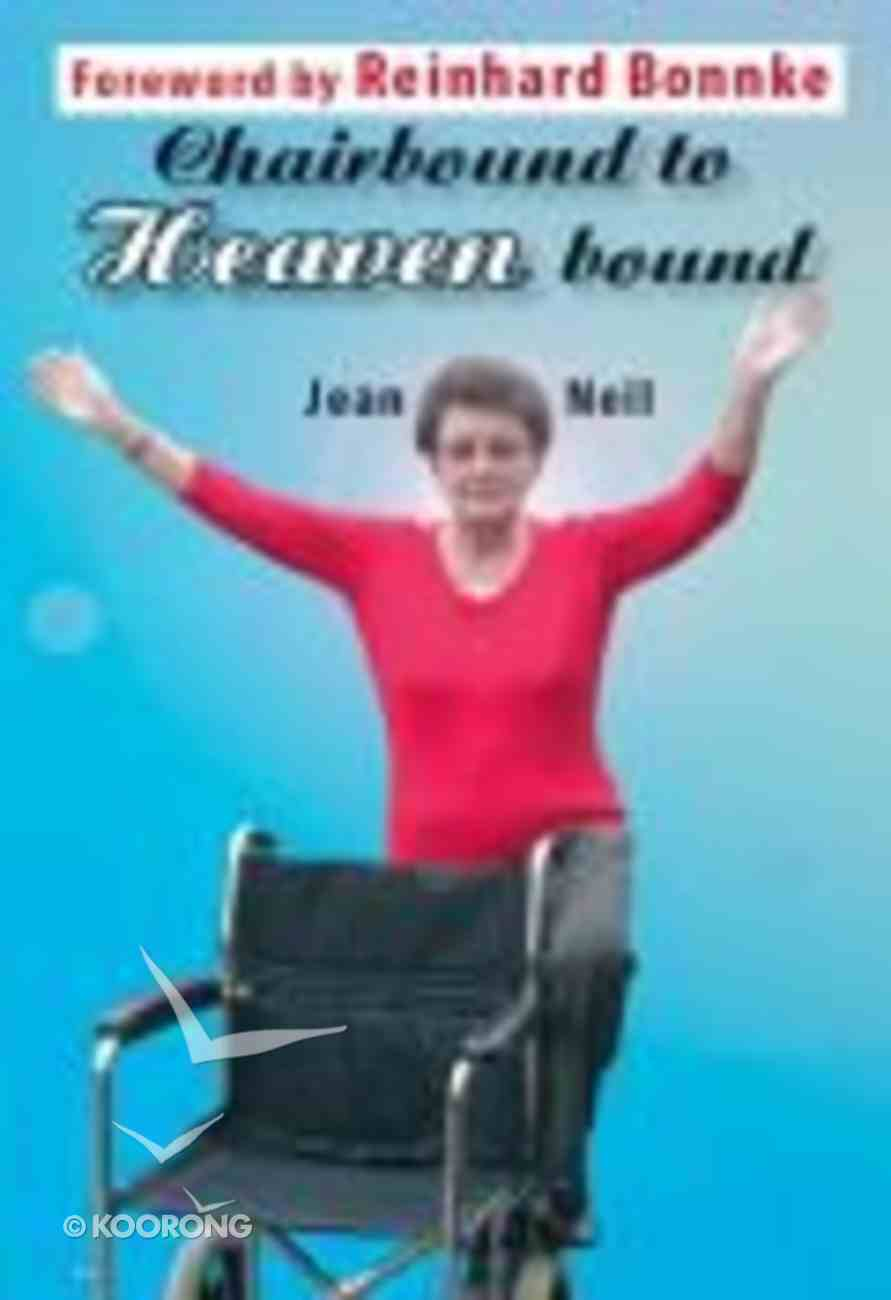 From Chairbound to Heaven Bound Paperback