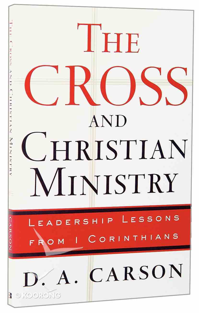 The Cross and Christian Ministry: Leadership Lessons From 1 Corinthians Paperback