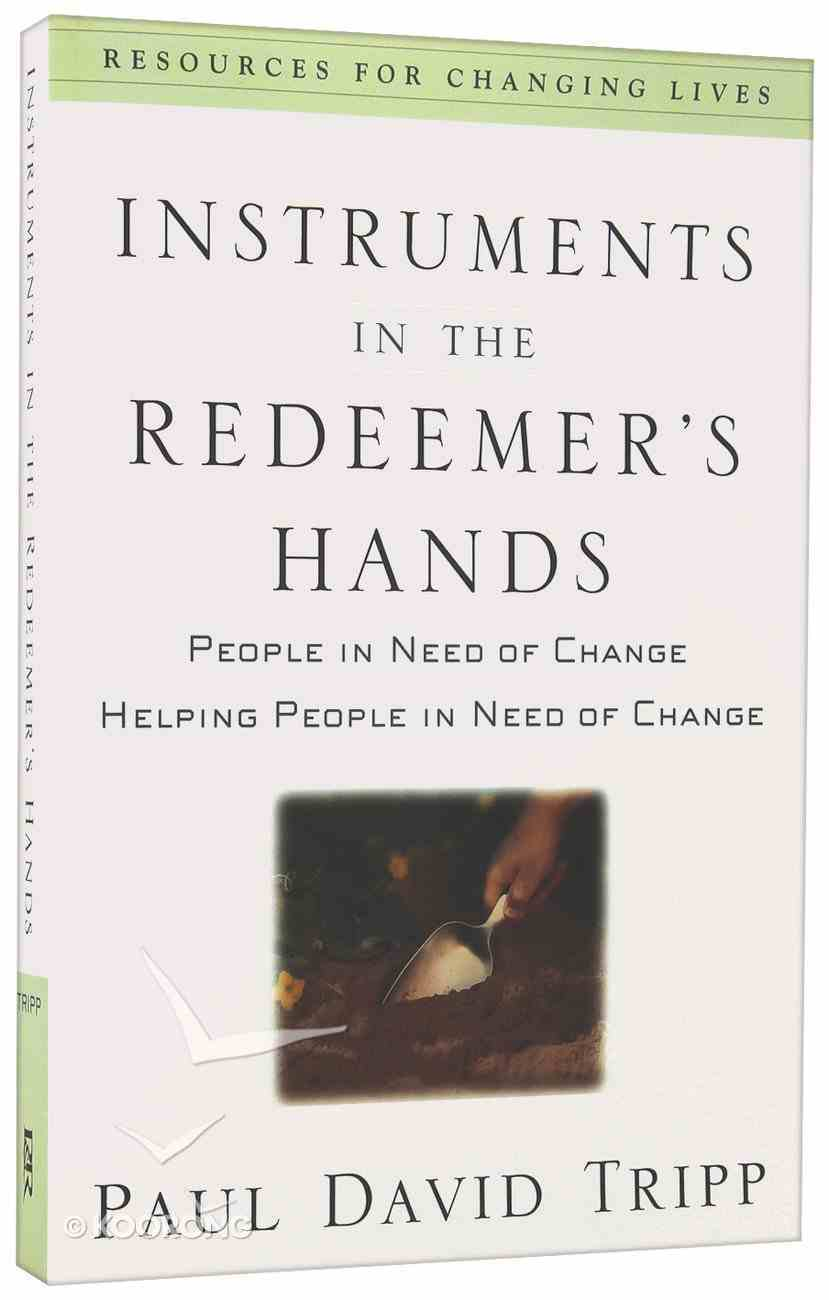 Instruments in the Redeemer's Hands: People in Need of Change Helping People in Need of Change Paperback