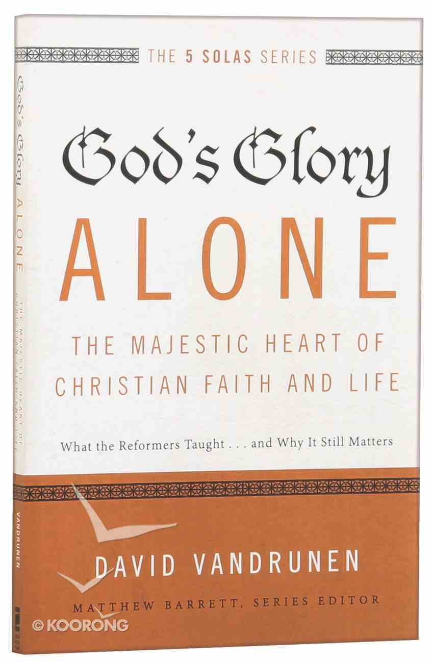 God's Glory Alone - the Majestic Heart of Christian Faith and Life (The Five Solas Series) Paperback