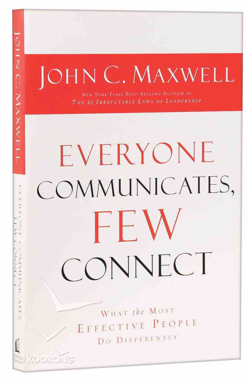 Everyone Communicates, Few Connect: What the Most Effective People Do Differently Paperback