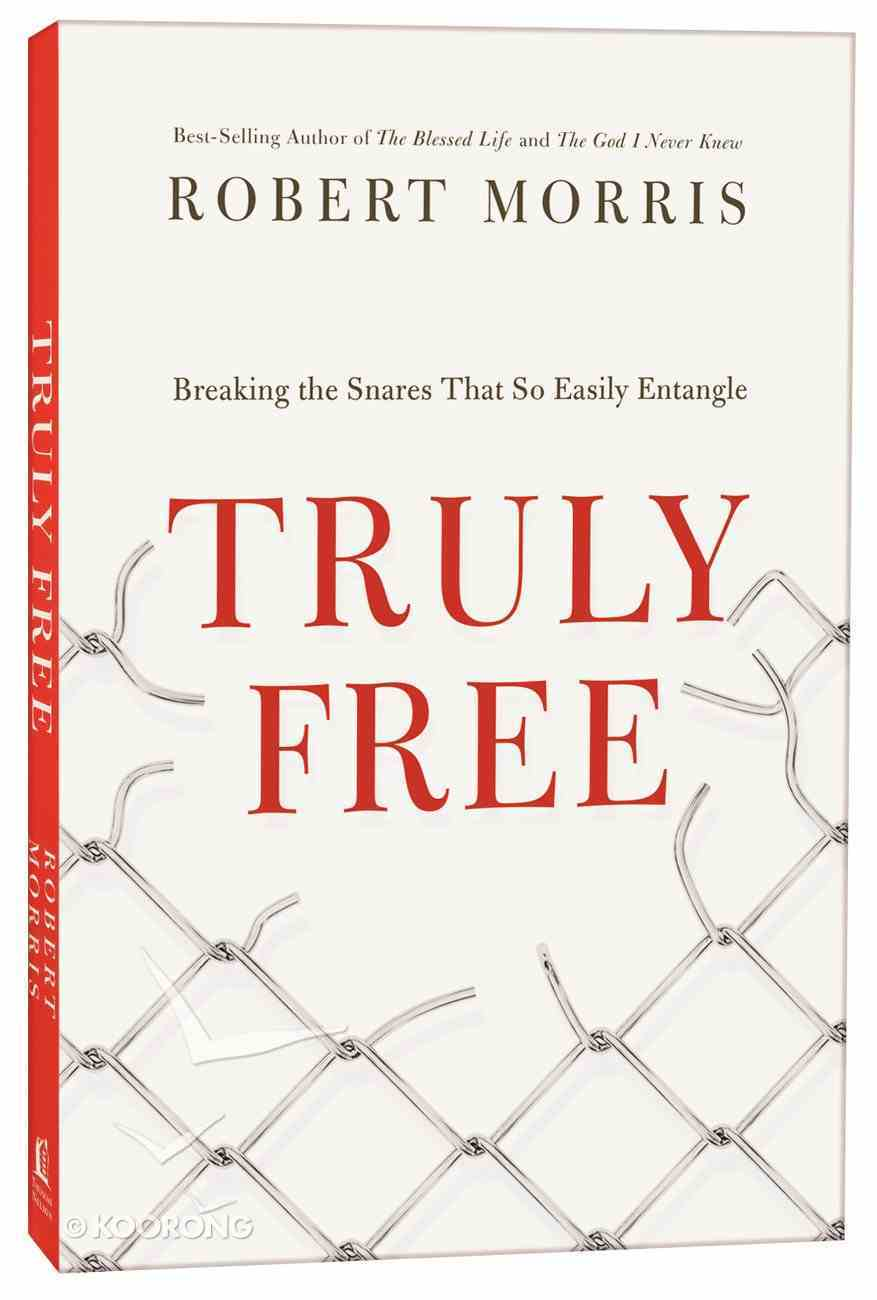 Truly Free: Breaking the Snares That So Easily Entangle Paperback