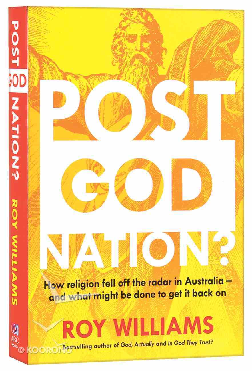 Post-God Nation: How Religion Fell Off the Radar in Australia - and What It Needs to Get Back on It Paperback