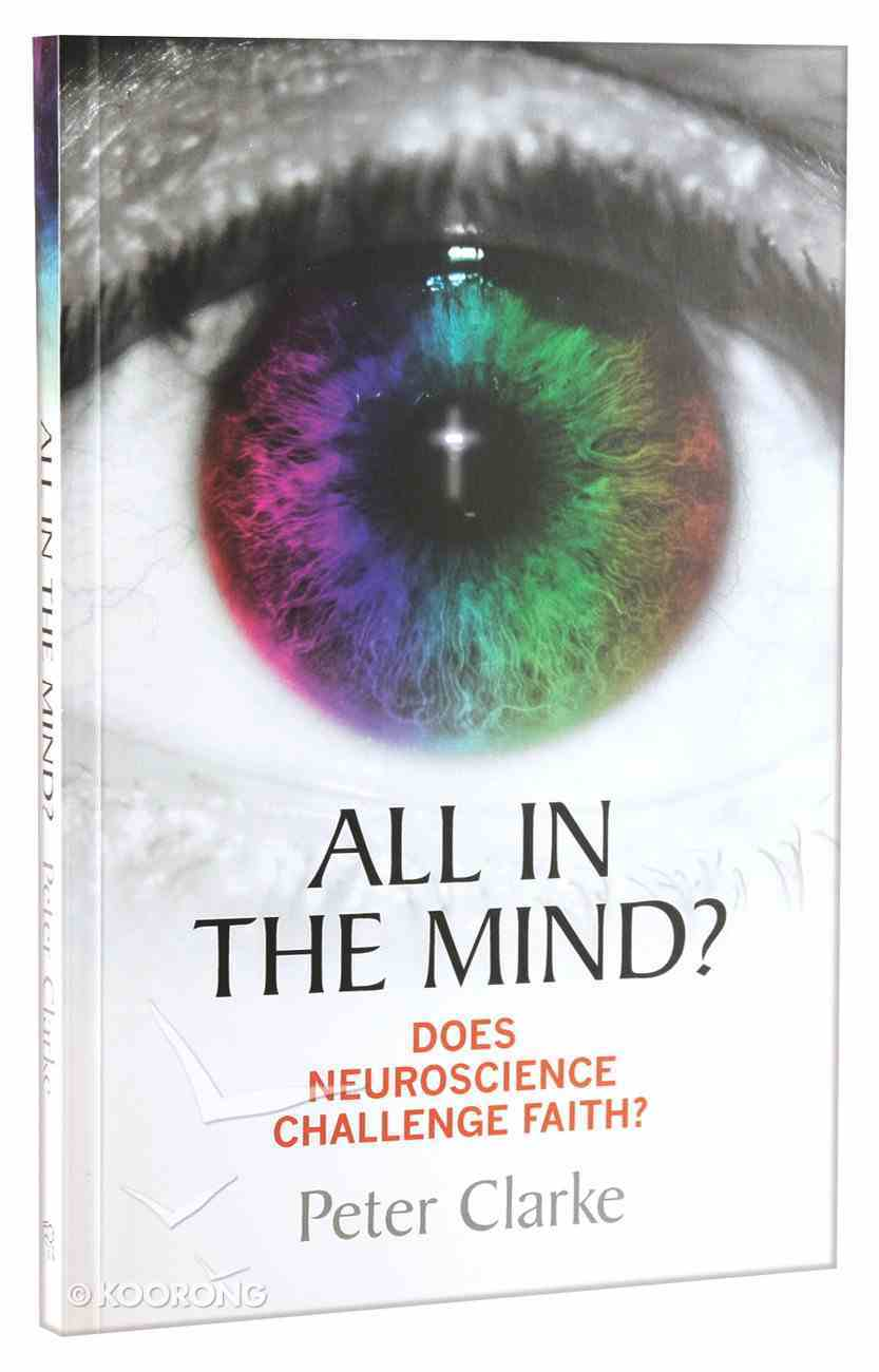 All in the Mind? Does Neuroscience Challenge Faith? Paperback