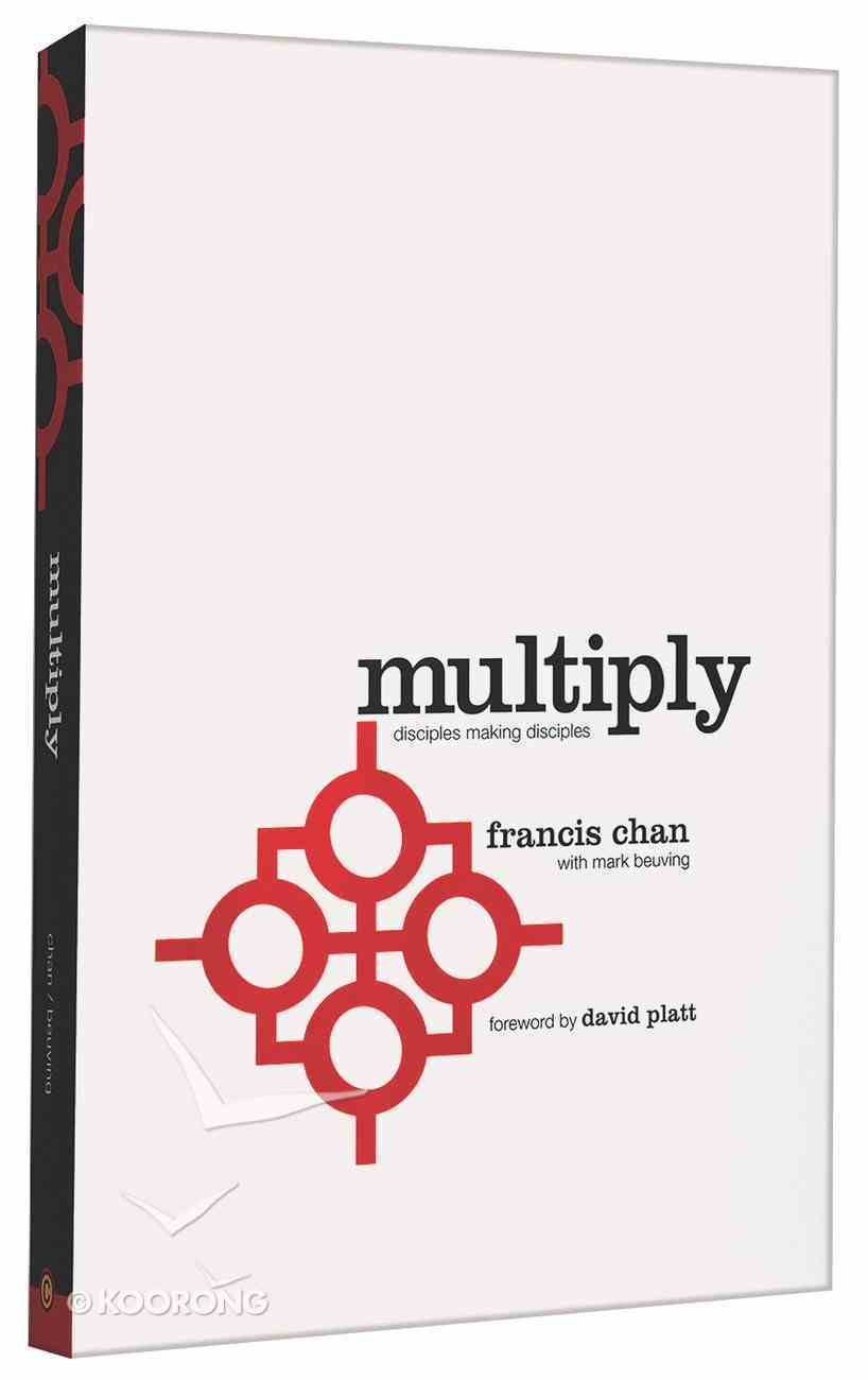 Multiply: Disciple-Making For Ordinary People Paperback