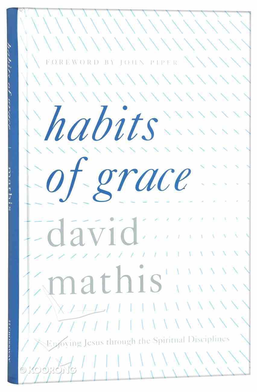 Habits of Grace: Enjoying Jesus Through the Spiritual Disciplines Hardback