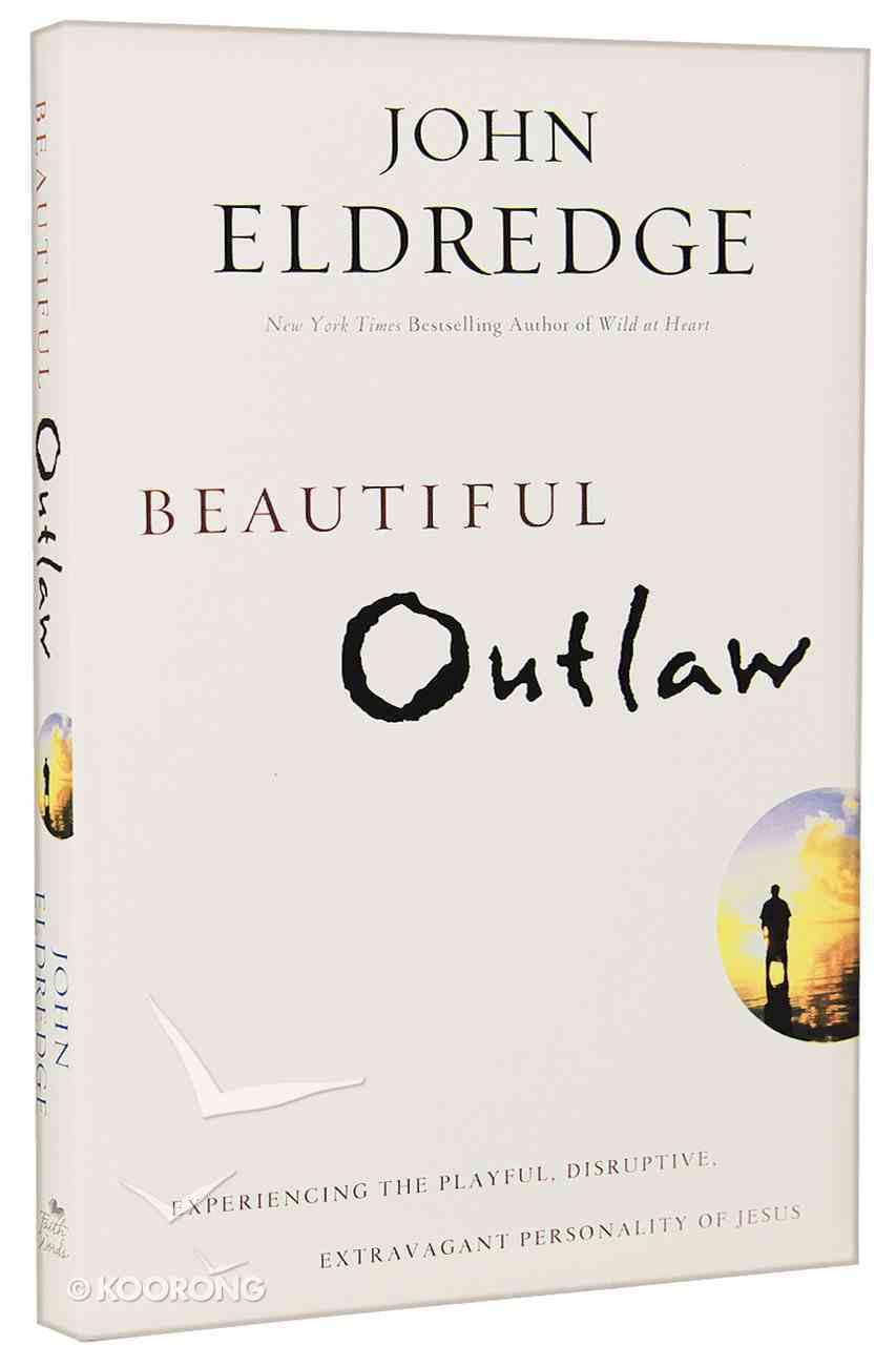 Beautiful Outlaw: Experiencing the Playful, Disruptive, Extravagant Personality of Jesus Paperback