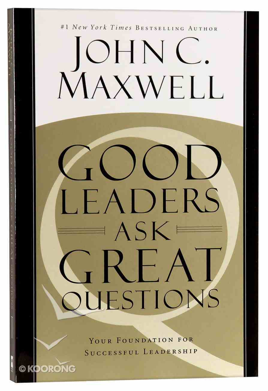 Good Leaders Ask Great Questions Paperback