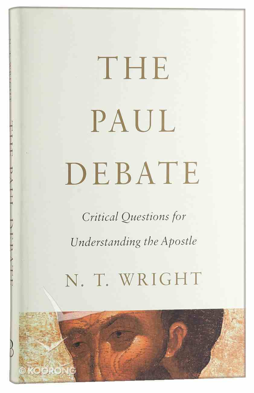 The Paul Debate: Critical Questions For Understanding the Apostle Hardback