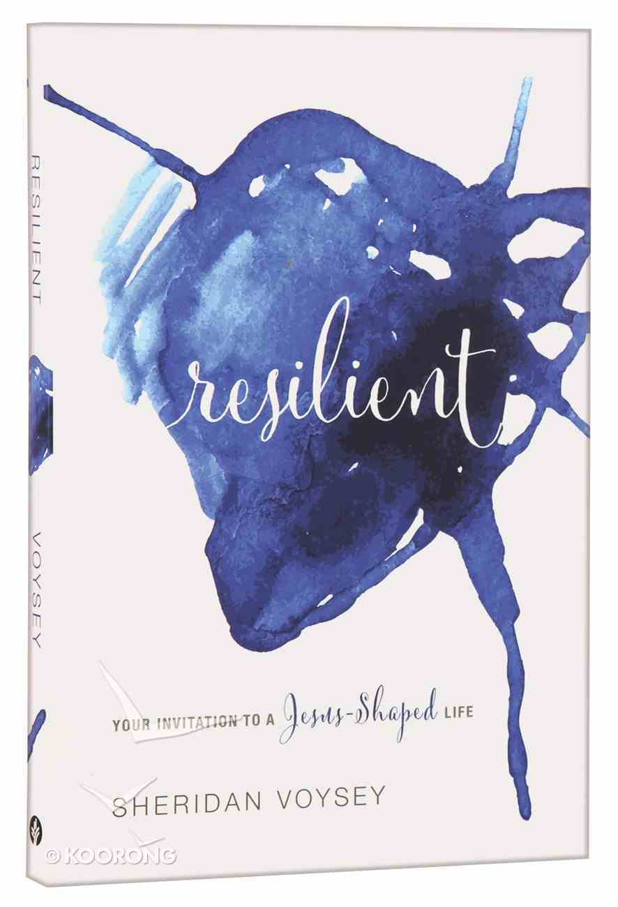 Resilient: Your Invitation to a Jesus-Shaped Life Paperback