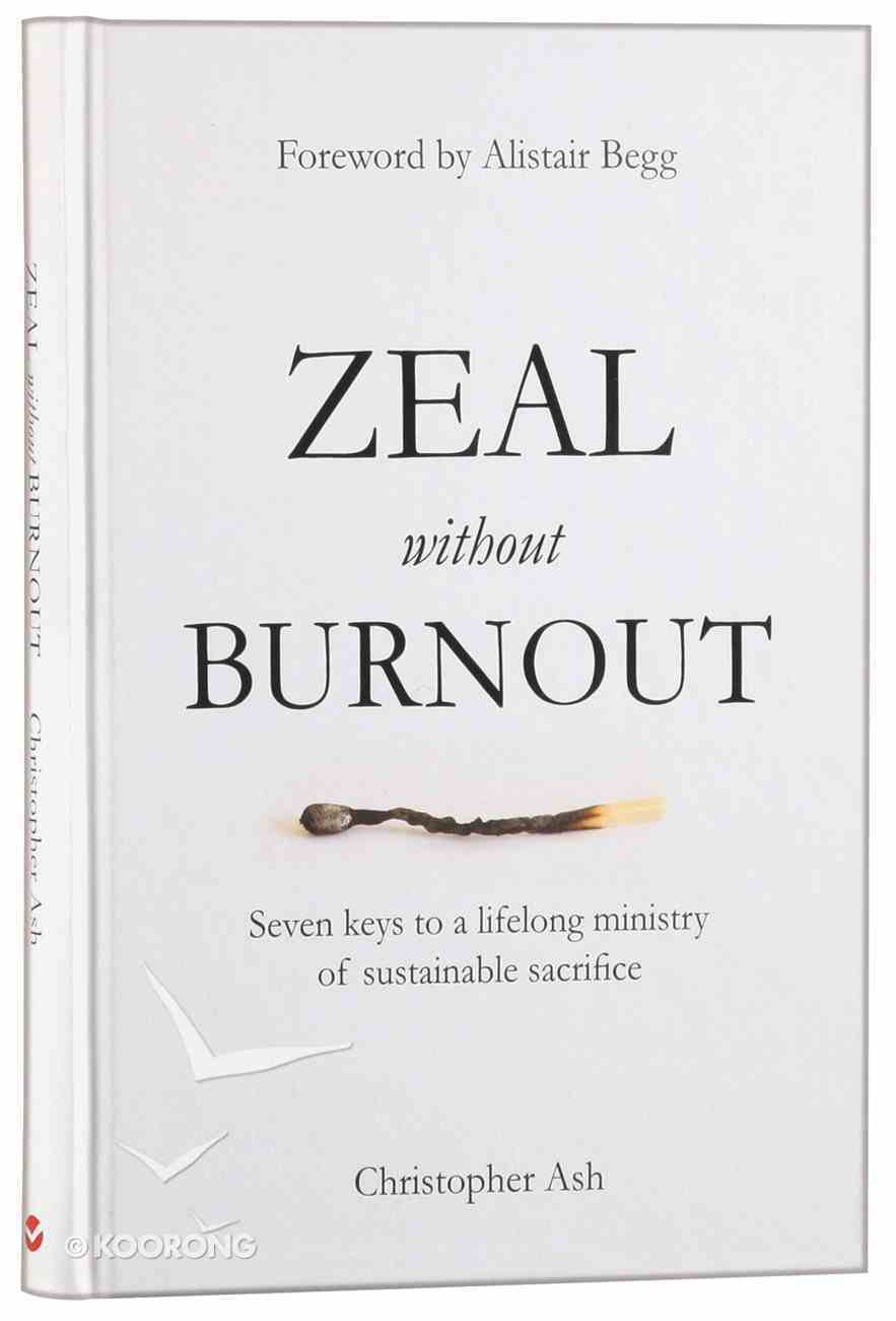 Zeal Without Burnout: Seven Keys to a Lifelong Ministry of Sustainable Sacrifice Hardback