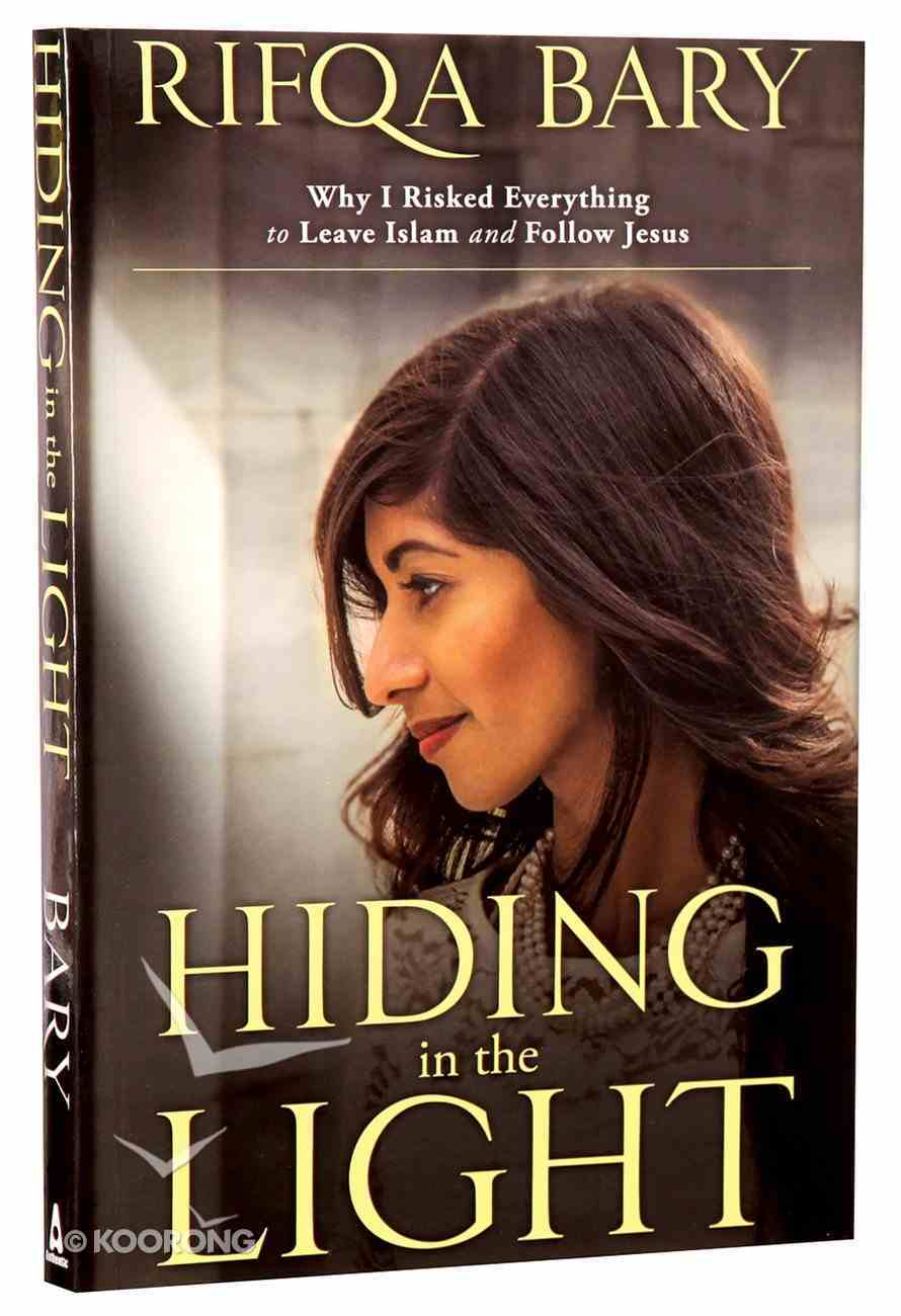 Hiding in the Light: Why I Risked Everything to Leave Islam and Follow Jesus Paperback