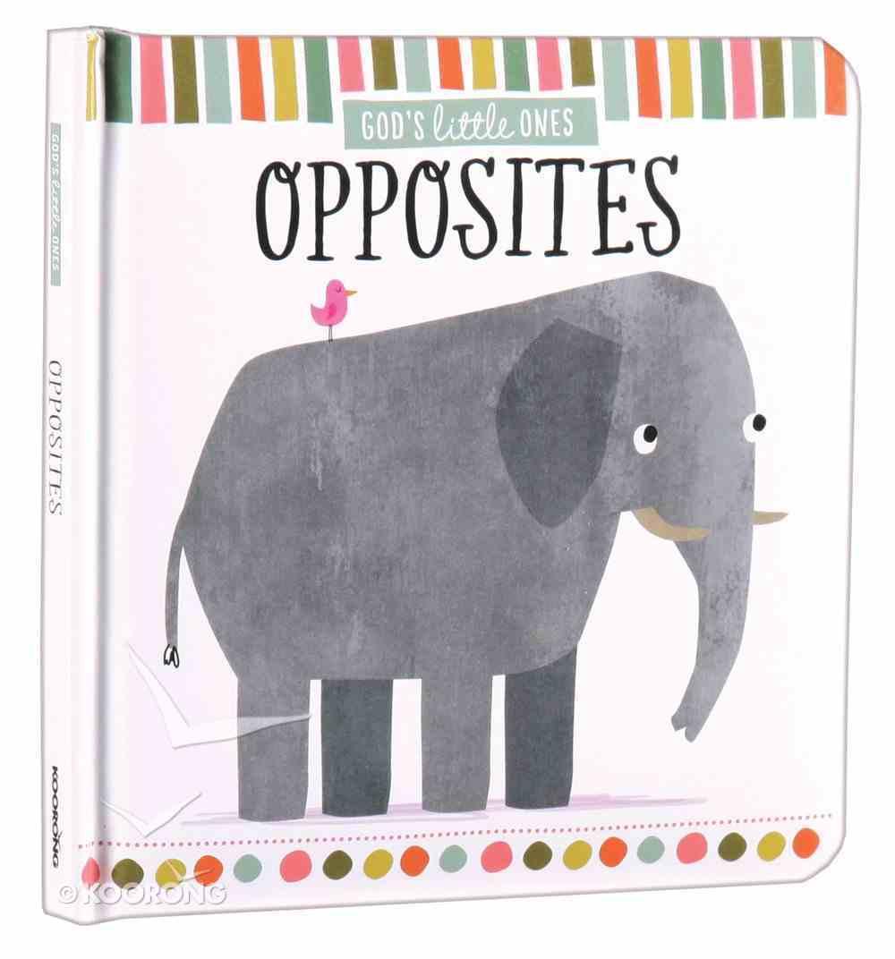 Opposites (God's Little One's Series) Padded Board Book
