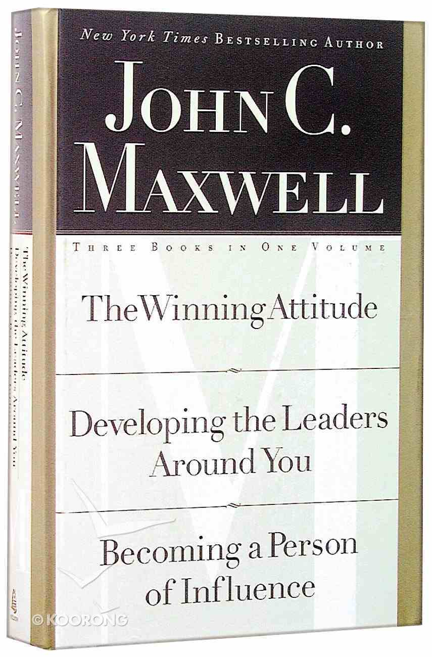 Maxwell 3 in 1: Winning Attitude, Developing the Leaders Around You, Becoming a Person of Influence Hardback