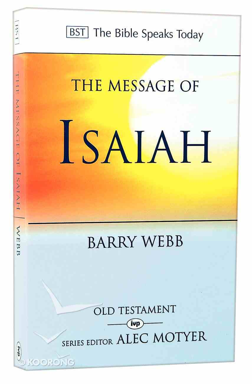 Message of Isaiah, The: On Eagle's Wings (Bible Speaks Today Series) Paperback
