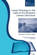 Pbtm: Lukan Theology In The Light Of The Gospel's Literary Structure