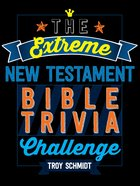 Extreme New Testament Bible Trivia Challenge, The