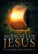 Miracles Of Jesus: A 40-day Devotional Exploring All The Miracles Of Jesus image