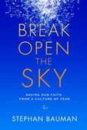Break Open The Sky: Saving Our Faith From A Culture Of Fear image