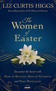 The Women of Easter: A Journey With Mary of Bethany, Mary of Nazareth, and Mary Magdalene Hardback