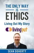 Only Way Is Ethics, The: Living Out My Story image