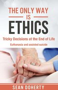 Only Way Is Ethics, The: Tricky Decisions At The End Of Life (Ebook) image