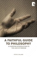 Faithful Guide To Philosophy, A: A Christian Introduction To The Love Of Wisdom image