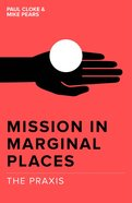 Mission In Marginal Places: The Praxis
