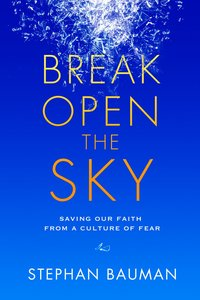 Product: Break Open The Sky: Saving Our Faith From A Culture Of Fear Image