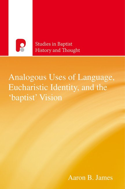 Product: Sbht: Analogous Uses Of Language, Eucharistic Identity, And The 'baptist' Vision Image