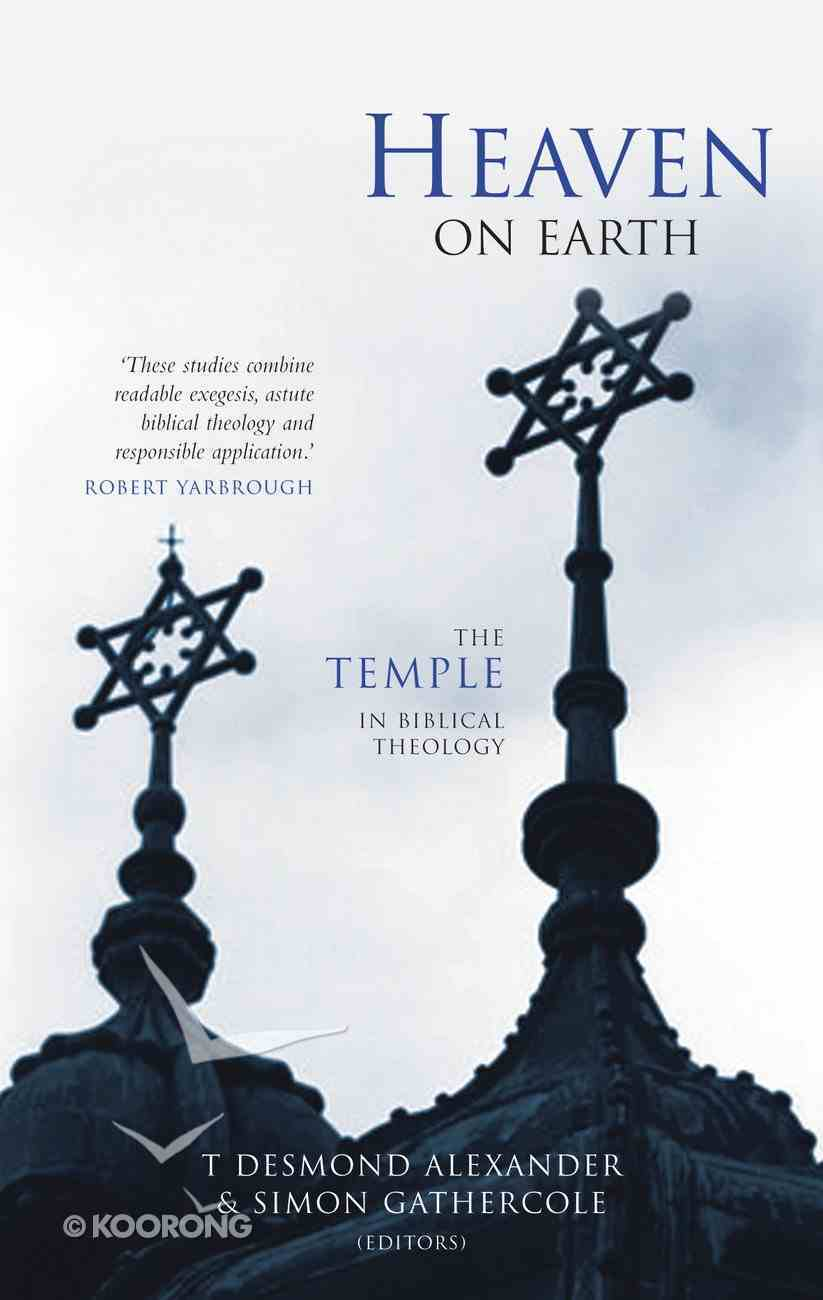 Heaven on Earth: The Temple in Biblical Theology Paperback