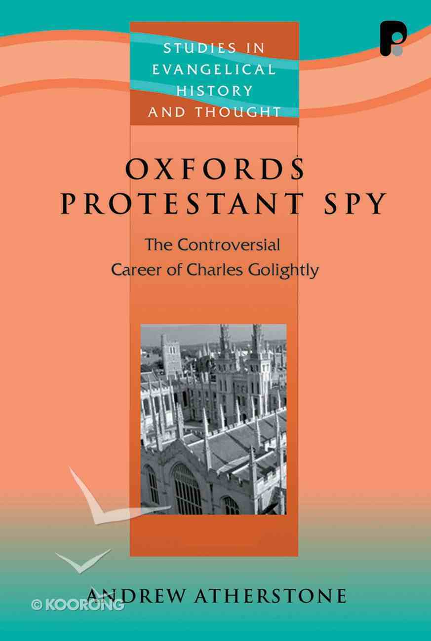 Oxford's Protestant Spy (Studies In Evangelical History & Thought Series) Paperback