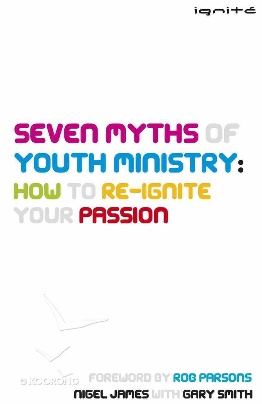 Seven Myths of Youth Ministry: How to Re-Ignite Your Passion Paperback