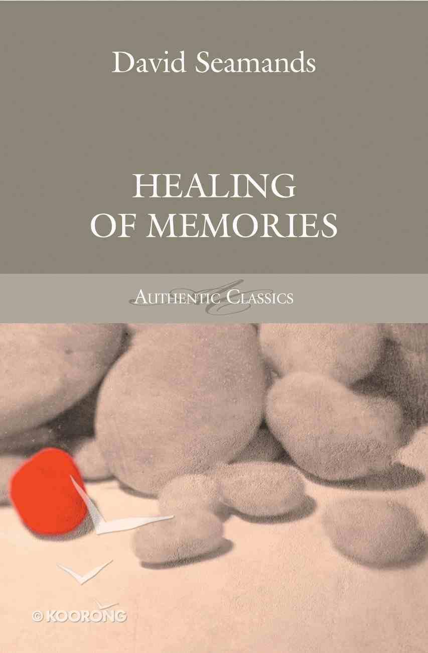 Healing of Memories (Authentic Classics Series) Paperback