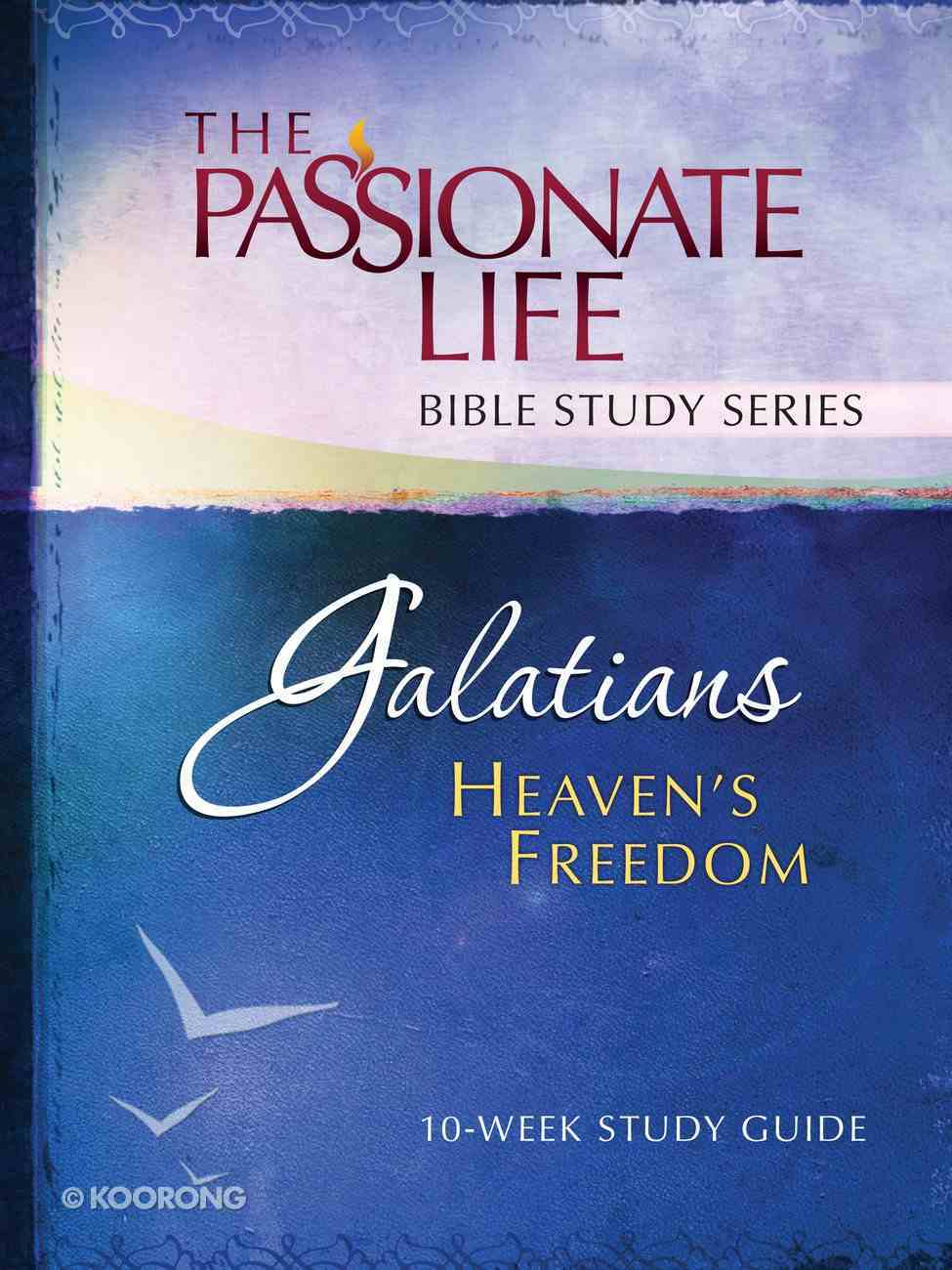 Galatians - Heaven's Freedom (The Passionate Life Bible Study Series) Paperback