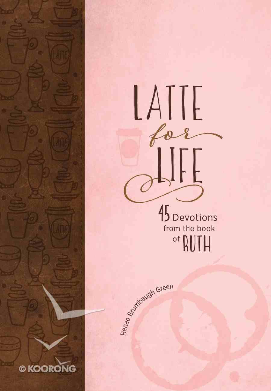 Latte For Life: 45 Devotions From the Book of Ruth Hardback
