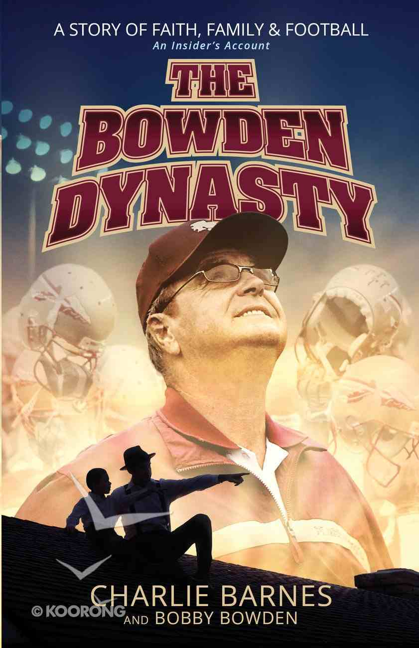 The Bowden Dynasty: A Story of Faith, Family and Football - An Insiders Account Paperback