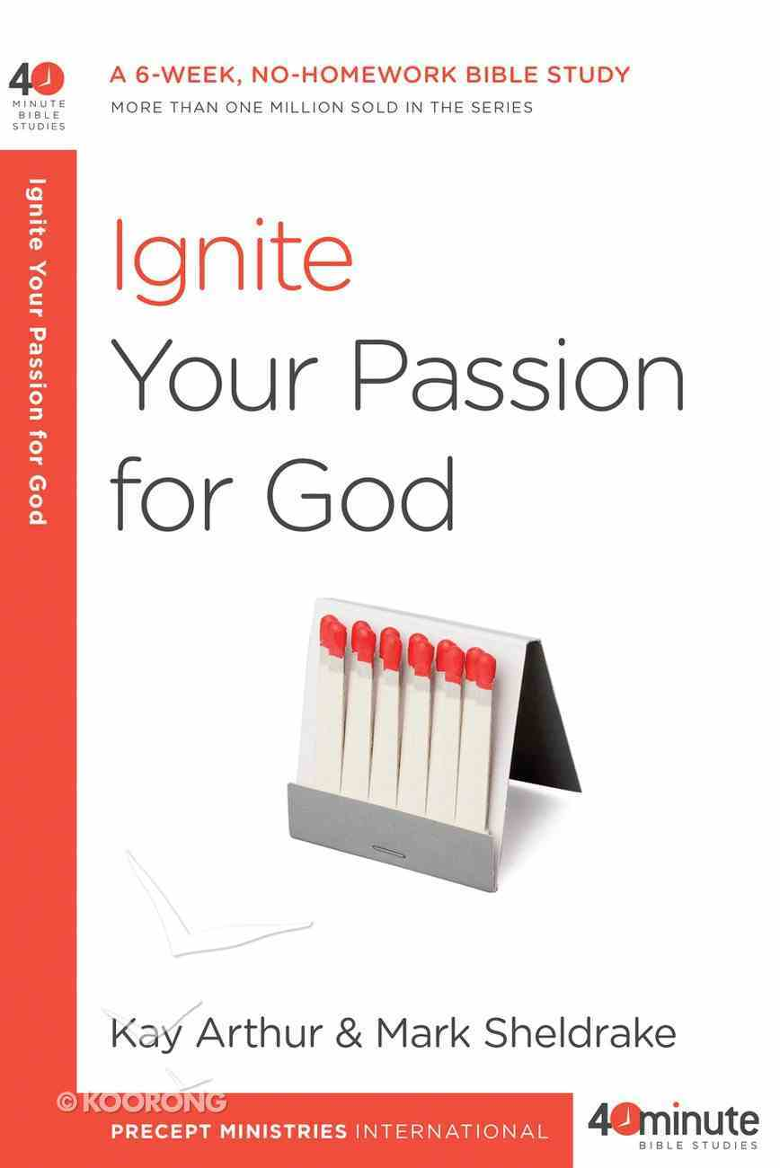 Ignite Your Passion For God (40 Minute Bible Study Series) Paperback