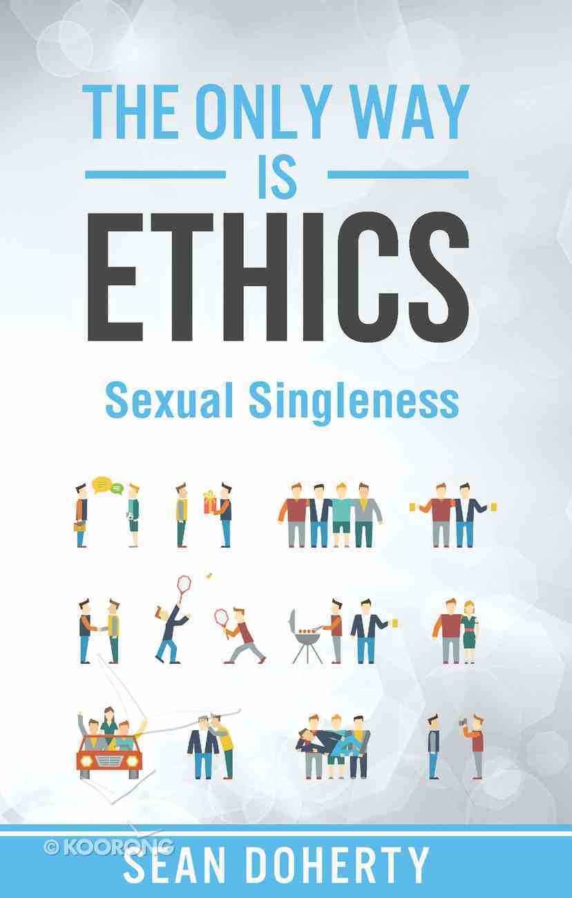 Sexual Singleness (The Only Way Is Ethics Series) eBook