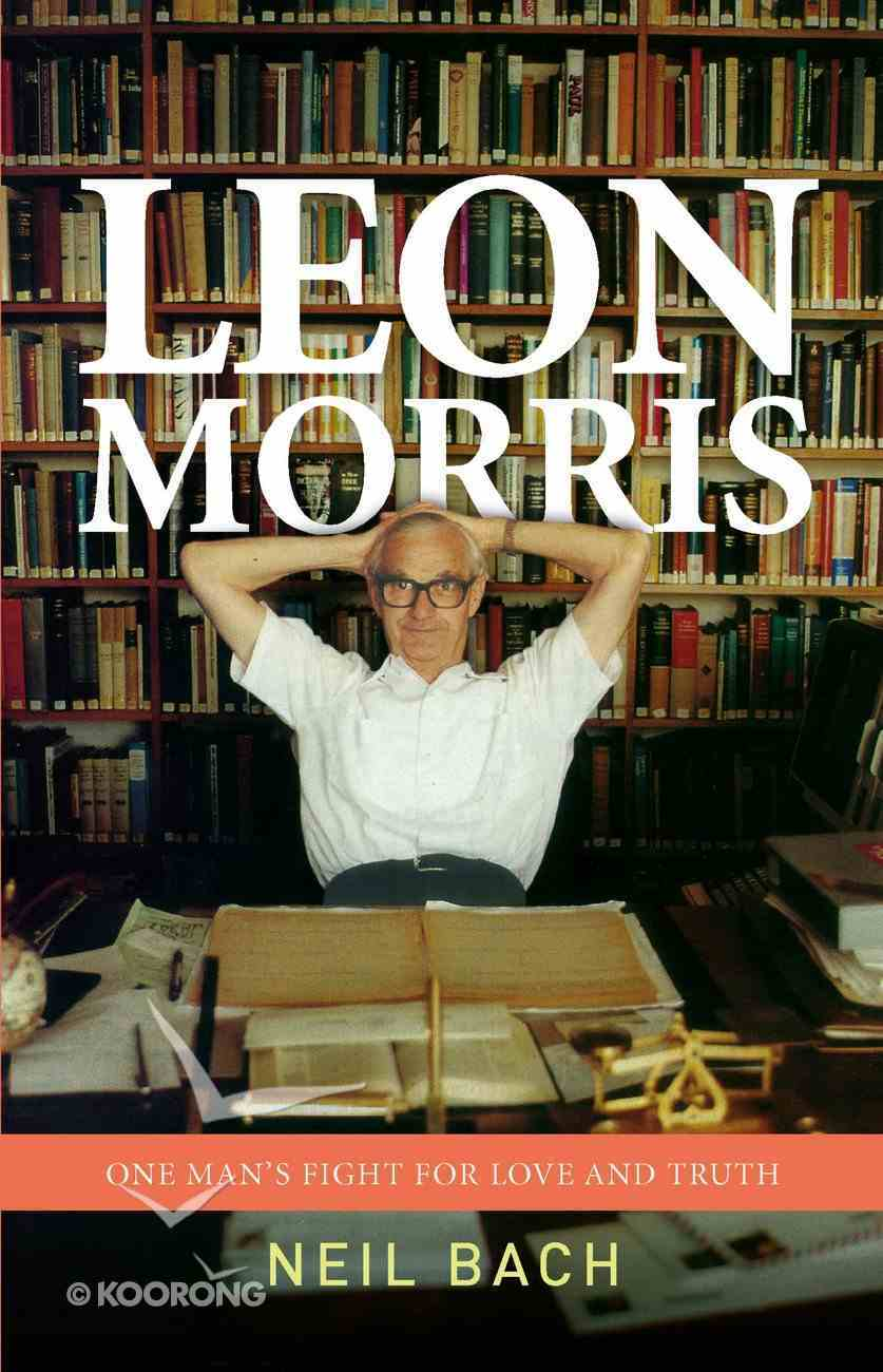 Leon Morris: One Man's Fight For Love and Truth eBook