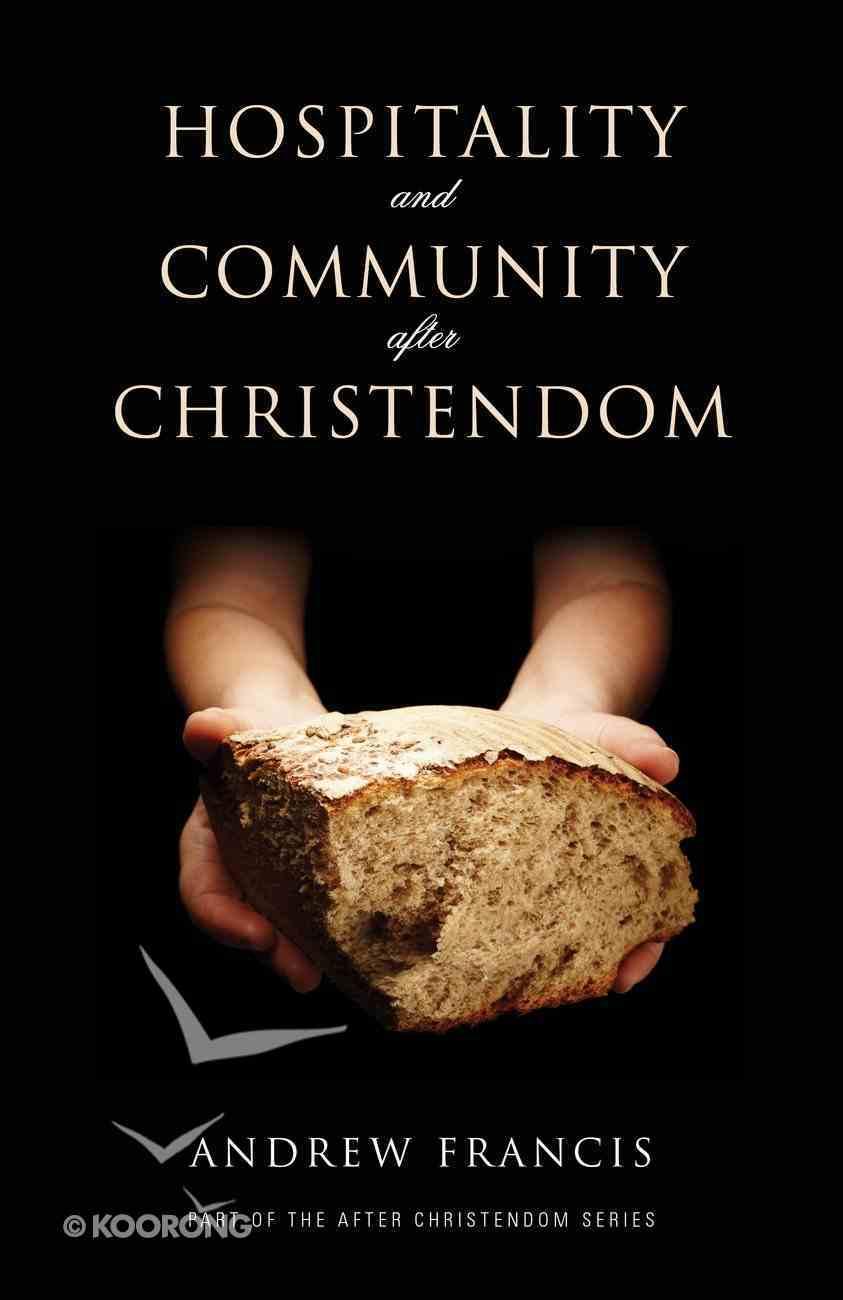Hospitality and Community After Christendom (After-christendom Series) Paperback
